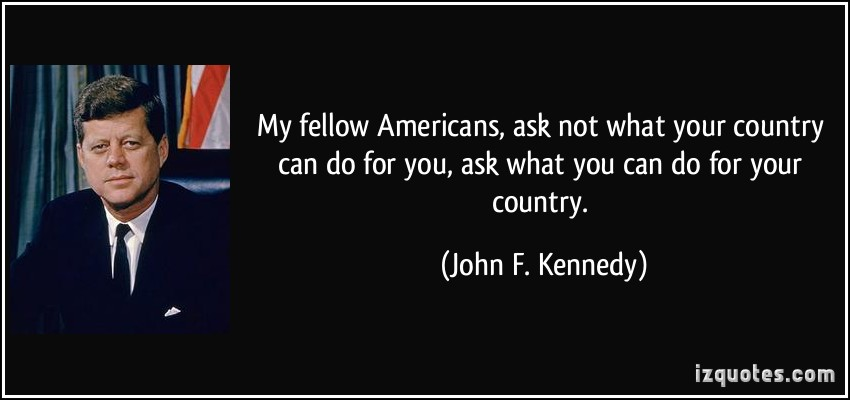 image.pnghttp://izquotes.com/quotes-pictures/quote-my-fellow-americans-ask-not-what-your-country-can-do-for-you-ask-what-you-can-do-for-your-country-john-f-kennedy-100725.jpg